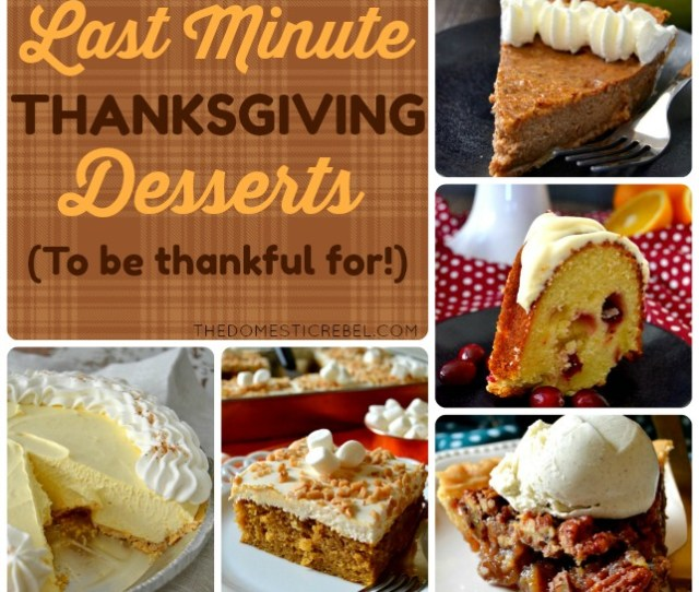 Last Minute Thanksgiving Dessert Ideas To Be Super Thankful For From Pies To Cakes And