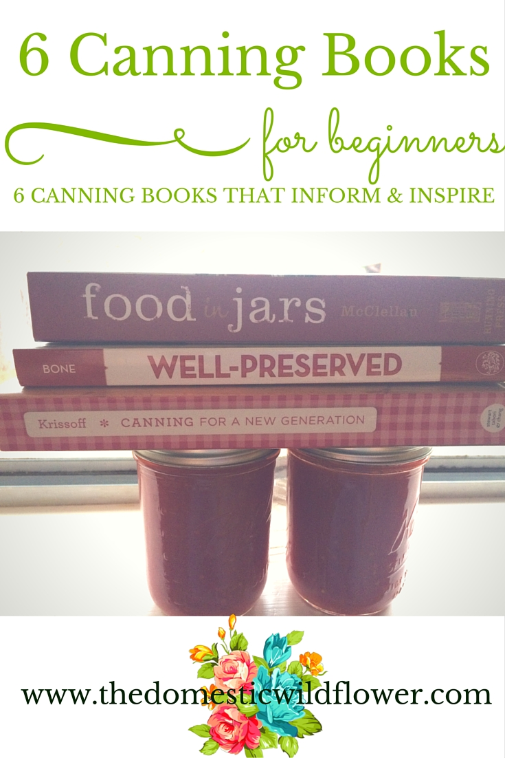 6 Canning Books for Beginners   A Domestic Wildflower click to read this list of canning books perfect for a newbie canner suggested by an experienced canner herself!