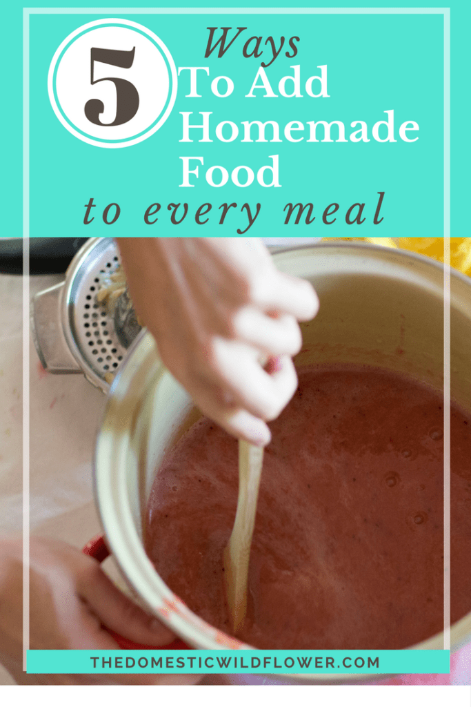 5 Ways to Add Homemade Food into Nearly Every Meal | This post explains how you can add healthy, organic food into almost every meal with these 5 simple steps!