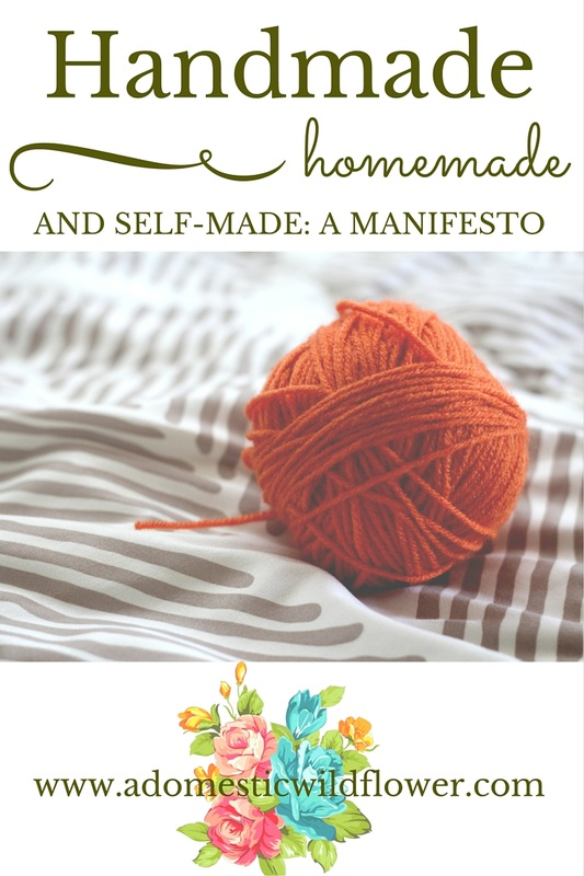 Handmade, Homemade, and Self-Made: A Manifesto | A Domestic Wildflower This article shares why learning to do more for ourselves in our homes and daily lives is much more than just good cooking and mending.