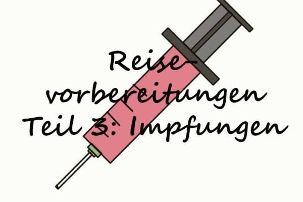 Reisevorbereitungen Teil 3: Impfungen