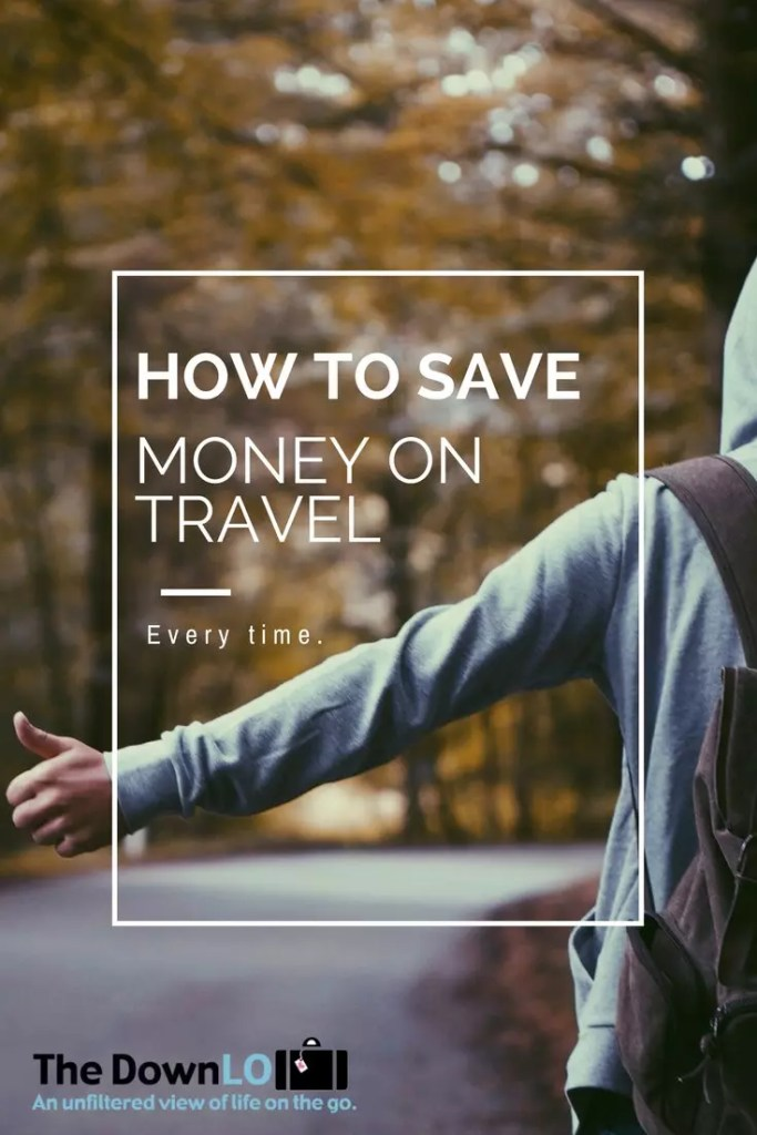 Ways to save money on travel, how to afford the travel of your dreams, how to travel for free, how to travel cheaply.