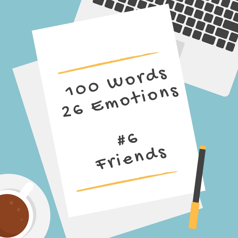 100 Words 26 Emotions – # 6 Friendship