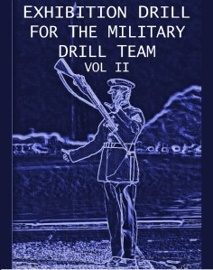 Drill team training: Exhibition Drill for the Military Drill Team, Vol II
