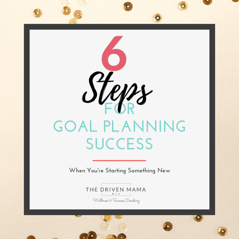 6 Steps to Goal Planning Success When You're Starting Something New