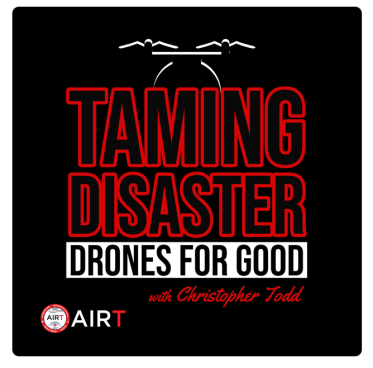 AIRT drone podcast Christopher Todd drones for good taming disaster