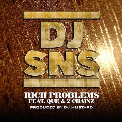 DJ SNS ft. Que & 2 Chainz – Rich Problems