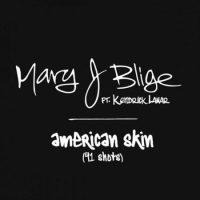 Mary J. Blige ft. Kendrick Lamar – American Skin (41 Shots)