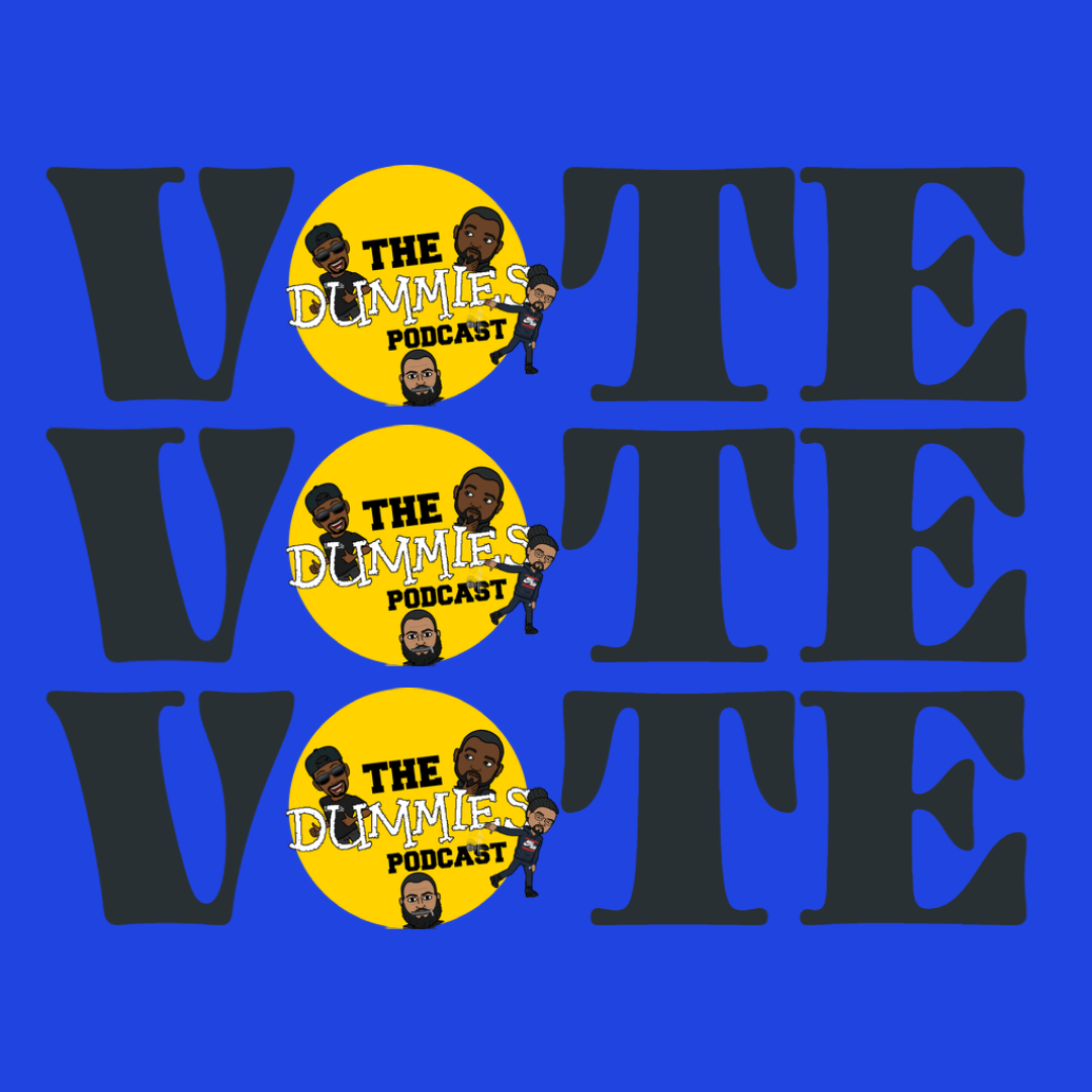 The Dummies Podcast Ep. 103 Vote Vote Vote
