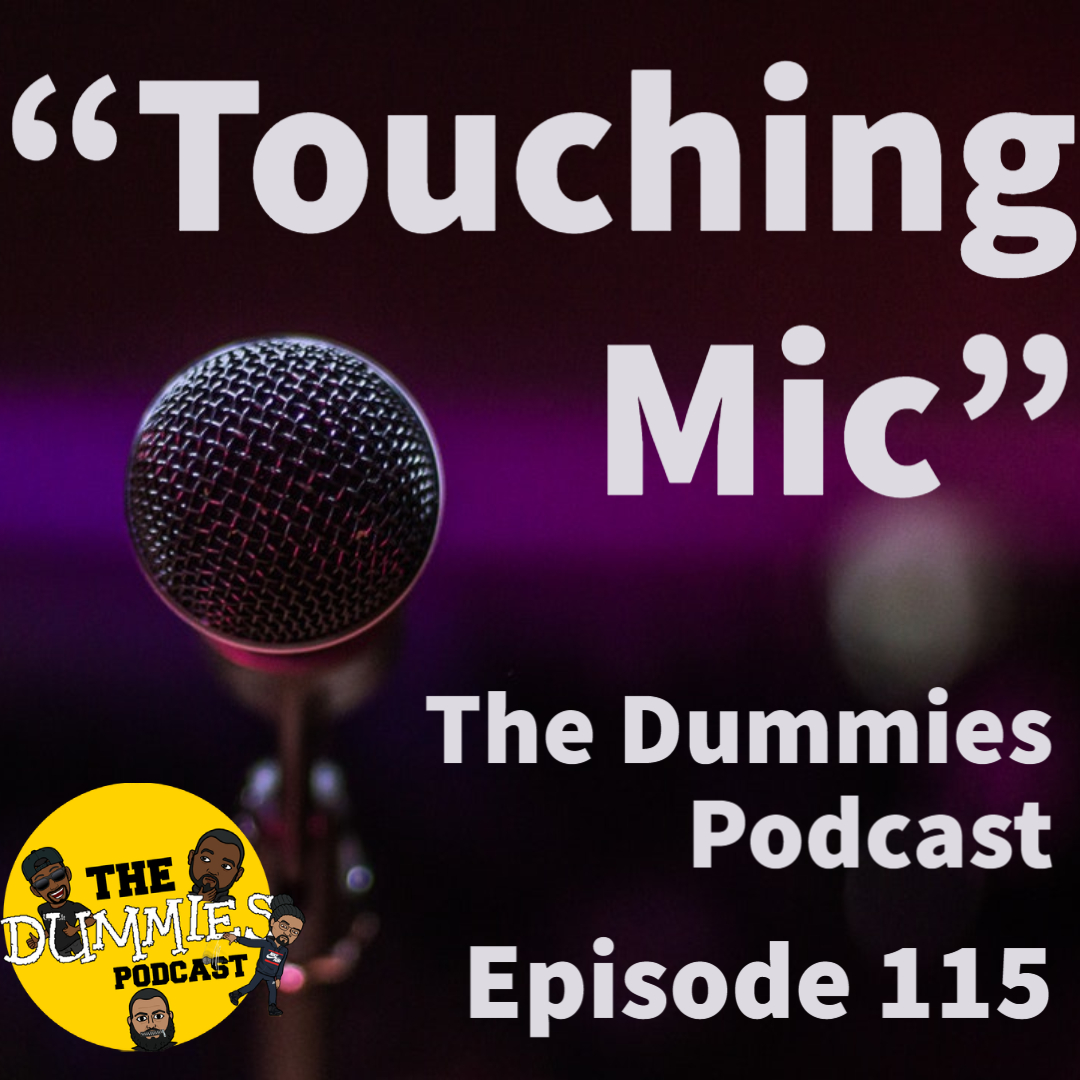 """Touching Mic"" The Dummies are back with yet another fun filled episode. As usual, the guys bring you a great show filled with their usual high energy and wittiness on one of the fastest growing podcast going! This week, the guys discuss more news surrounding the invasion at The Capitol. What's next, and what's can we as American's can look forward to as we prepare for the change of power. Also on this week's, episode, the guys discuss censorship. Are we at a place where we really don't have a voice? With the latest in sporting news to follow, The Dummies are just thrilled to be able to bring you, our listeners a fresh New episode of one of the fastest growing podcast around. So tune in and try to figure out this week's hilariously funny ""Dummy of The Week"" on this all new episode of The Dummies Podcast! ""Touching Mic"" Ep. 115 by The Dummies Podcast. Released: 2021. Genre: Podcast."