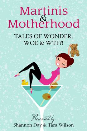 Martinis & Motherhood - Tales of Wonder, Woe & WTF?!