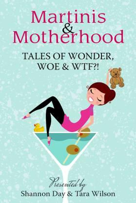 Martinis & Motherhood - Tales of Wonder, Woe & WTF?!