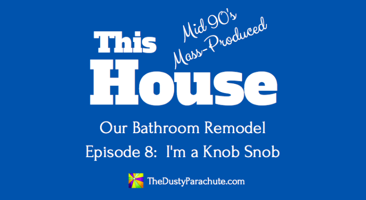 Our Bathroom Remodel Episode 8 I'm a Knob Snob