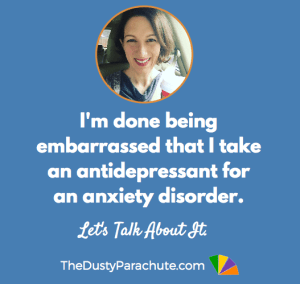 I'm Done Being Embarrassed That I Take An Antidepressant For An Anxiety Disorder - Let's Talk About It - TheDustyParachute.com