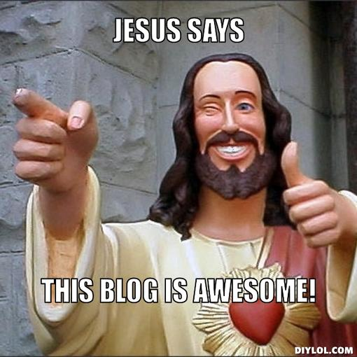 Jesus says this blog is awesome