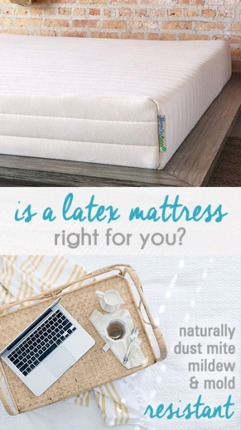Is a Latex Mattress Right for You? A comfortable mattress can alleviate back and neck pains, allergies and stress. However, the materials that make up the mattress make a big difference, too.