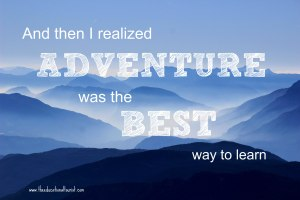 Adventure is the best way to learn. www.theeducationaltourist.com