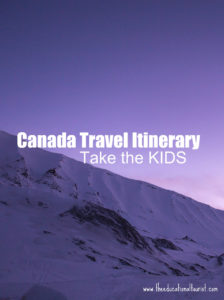 Canada Travel Itinerary, www.theeducationaltourist.com