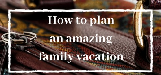 suitcase, how to plan amazing family vacation
