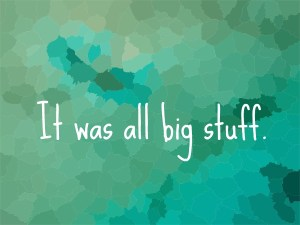 quote: It was all big stuff. Travel and Family Connections, www.theeducationaltourist.com