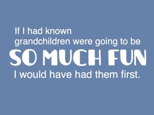 """If I had known grandchildren were going to be so much fun I would shave had them first. Family Vacation with Grandchildren, www.theeducationaltourist.com"