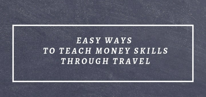 chalkboard, teach money skills through travel
