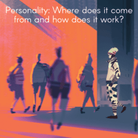 Personality: Where does it come from and how does it work?