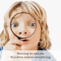 Warning to adults: Children notice everything