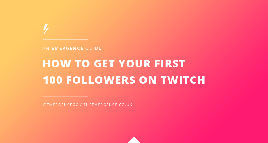 emergence-how-to-get-your-first-100-followers-on-twitch