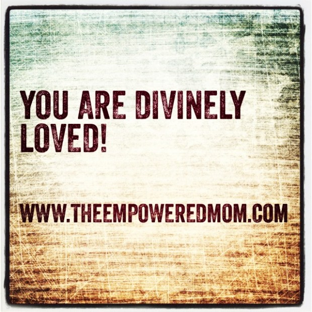 You are DIVINELY LOVED!