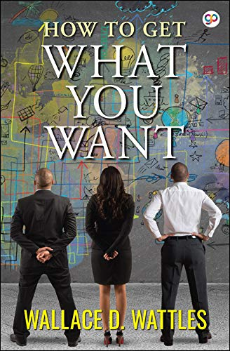 Book Review: How To Get What You Want by Wallace D. Wattles