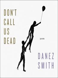 Don't Call Us Dead by Danez Smith · OverDrive: ebooks, audiobooks, and  videos for libraries and schools