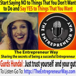 148: Start Saying NO to Things That You Don't Want to Do and Say YES to Things That You Want with Gurds Hundal
