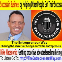 128: The Key to Success in Business Is Helping Other People Get Their Success with Mike Macedonio Managing Partner of the Referral Institute