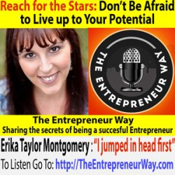 213: Reach for the Stars: Don't Be Afraid to Live up to Your Potential with Erika Taylor Montgomery Founder and Owner of Three Girls Media Inc