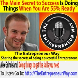 244: The Main Secret to Success Is Doing Things When You Are 55% Ready with Alex Grindeland Founder and Owner of CSz Seattle – Home of Comedy Sportz