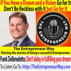 283: If You Have a Dream and a Vision, Go for It, Don't Be Reckless with It but Go for It with Frank Debenedetto Founder and Owner of Audit Sales Presentation System