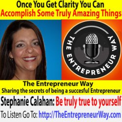 282: Once You Get Clarity You Can Accomplish Some Truly Amazing Things with Stephanie Calahan Owner and Founder of Calahan Solutions Inc
