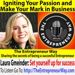 331: Igniting Your Passion and Make Your Mark in Business with Laura Gmeinder Founder and Owner of Laura Gmeinder Coaching & Consulting LLC