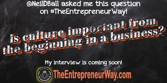 Is Culture Important from the Beginning in a Business? You can discover how successful entrepreneurs answer this question and other great question on The Entrepreneur Way podcast show.