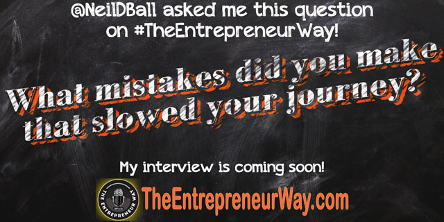 What Mistakes Did You Make That Slowed Your Journey? You can discover how successful entrepreneurs answer this question and other great question on The Entrepreneur Way podcast show.
