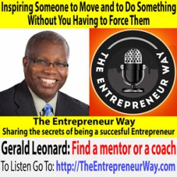 463: Inspiring Someone to Move and to Do Something Without You Having to Force Them with Gerald Leonard Founder and Owner of Principles of Execution LLC
