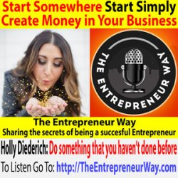 511: Start Somewhere, Start Simply, Create Money in Your Business with Holly Diederich Founder and Owner of Holly Diederich-Adore LLC