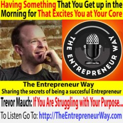 532: Having Something That You Get up in the Morning for That Excites You at Your Core with Trevor Mauch Founder and Owner of Carrot and the Loft Entrepreneur Workspace and Co-Founder of Young Entrepreneur Society
