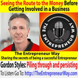 556: Seeing the Route to the Money Before Getting Involved in a Business with Gordon Styles Founder and Owner of Star Rapid Ltd