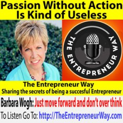 653: Passion Without Action Is Kind of Useless with Barbara Wogh Founder and Owner of Keeping Your Parents Safe