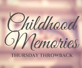 Thursday Throwback – Childhood memories.