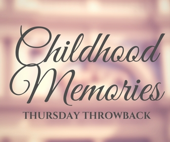 Thursday Throwback – Childhood memories.
