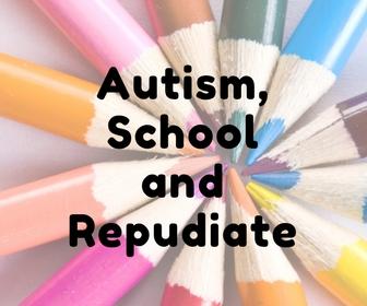 Autism, school and repudiate