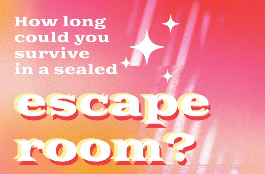 How long could someone ACTUALLY survive in a sealed escape room?